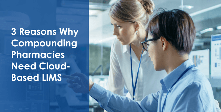 3 Reasons Why Compounding Pharmacies Need Cloud-Based LIMS