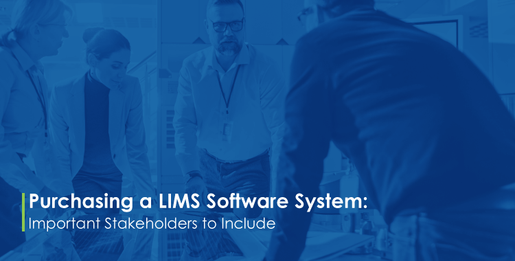Purchasing a LIMS Software System- Important Stakeholders to Include